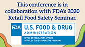 This conference is in collaboration with FDA's 2020 Retail Food Safety Seminar.